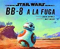 Star Wars. Cuento. BB-8 a la fuga par  Star Wars