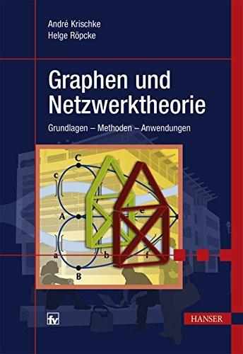 Graphen und Netzwerktheorie: Grundlagen - Methoden - Anwendungen