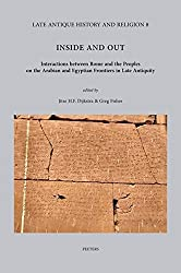 Inside and Out: Interactions Between Rome and the Peoples on the Arabian and Egyptian Frontiers in Late Antiquity (Late Antique History and Religion)