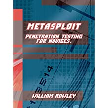 Metasploit: Penetration Testing for Novices (English Edition)