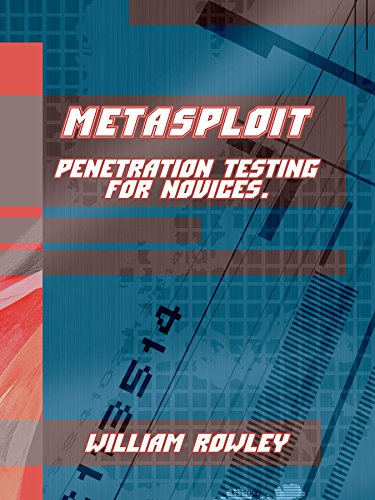 Metasploit: Penetration Testing for Novices (English Edition) por William Rowley