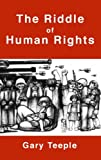 In The Riddle of Human Rights Gary Teeple makes the case that human rights are peculiar to a historically given mode of production; in other words, they comprise a public declaration of the principles of the prevailing property relations in a given t...