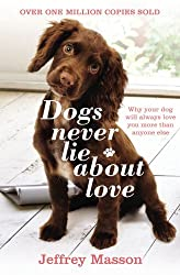 Dogs Never Lie About Love: Why Your Dog Will Always Love You More Than Anyone Else: Reflections on the Emotional World of Dogs by Jeffrey Masson (1998-02-05)