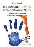 Enigma del destino rivelato dalla mano (L'): Trattato pratico di chiromanzia con uno studio sulle Stigmate Astrali