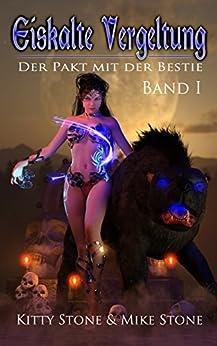 Eiskalte Vergeltung - Der Pakt mit der Bestie: Band I (Eiskalte Vergeltung - Reihe 1) (German Edition) by [Stone, Kitty, Stone, Mike]