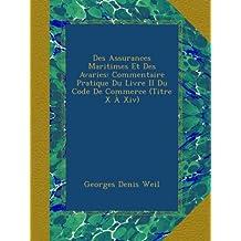 Des Assurances Maritimes Et Des Avaries: Commentaire Pratique Du Livre II Du Code De Commerce (Titre X À Xiv)