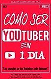 Cómo ser Youtuber en 1 día: Los secretos de los Youtubers más famosos (Grandes libros de 1 dólar)
