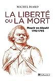 La liberté ou la mort : Mourir en député 1792-1795