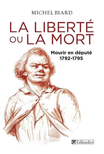 La libert ou la mort : Mourir en dput 1792-1795