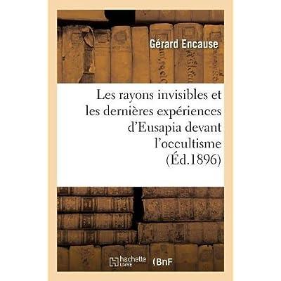 Les rayons invisibles et les dernières expériences d'Eusapia devant l'occultisme (Éd.1896)