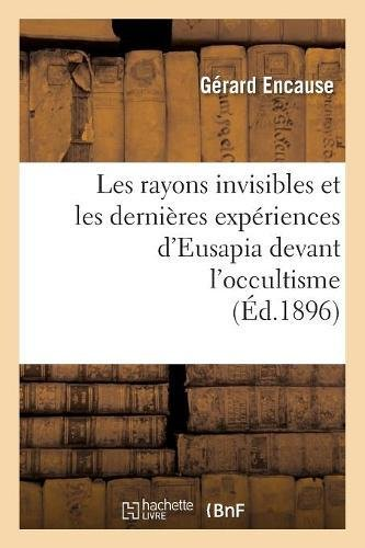 Les rayons invisibles et les dernières expériences d'Eusapia devant l'occultisme (Éd.1896) par Gérard Encause
