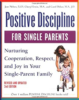 Positive Discipline for Single Parents, Revised and Updated 2nd Edition: Nurturing Cooperation, Respect, and Joy in Your Single-Parent Family (Positive Discipline Library) von [Nelsen, Jane Ed.D., Erwin, Cheryl, Delzer, Carol]