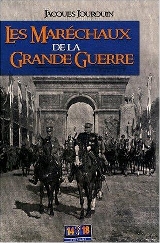 Les Maréchaux de la Grande Guerre par Jacques Jourquin