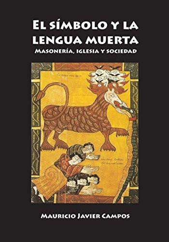 El símbolo y la lengua muerta. Masonería, Iglesia, sociedad por Mauricio Javier Campos