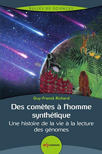 Des comètes à l'homme synthétique : Une histoire de la vie à la lecture des génomes