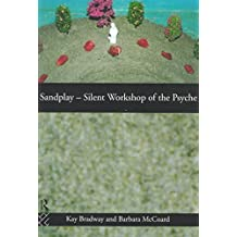 [(Sandplay : Silent Workshop of the Psyche)] [By (author) Kay Bradway ] published on (March, 1997)