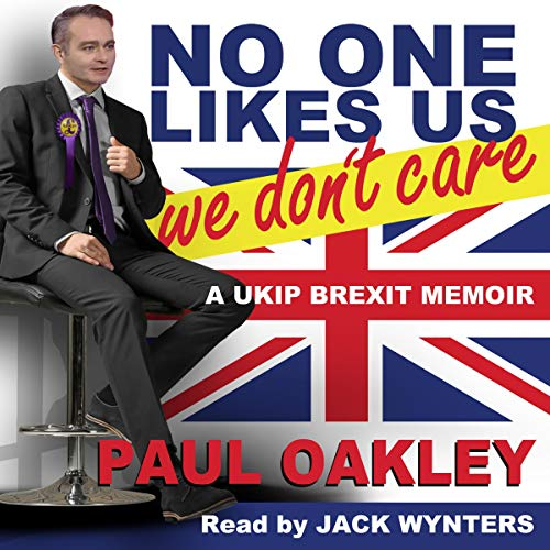 No One Likes Us, We Don't Care: A UKIP Memoir
