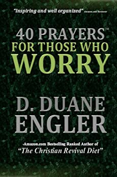 40 Prayers for Those Who Worry (40 Prayers Series) (English Edition) von [Engler, D. Duane]