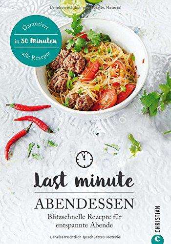Preisvergleich Produktbild Kochbuch Abendessen: Last Minute Abendessen. Blitzschnelle Rezepte für entspannte Abende. Die tägliche Feierabendküche. Abendessen in nur 30 Minuten.