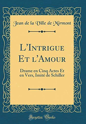 L'Intrigue Et l'Amour: Drame en Cinq Actes Et en Vers, Imité de Schiller (Classic Reprint)