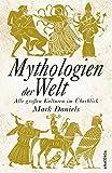 Mythologien der Welt: Alle großen Kulturen im Überblick