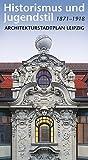 Historismus und Jugendstil 1871-1918: Architekturstadtplan Leipzig