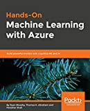 Hands-On Machine Learning with Azure: Build powerful models with cognitive ML and AI