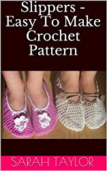 Slippers - Easy To Make Crochet Pattern (English Edition)