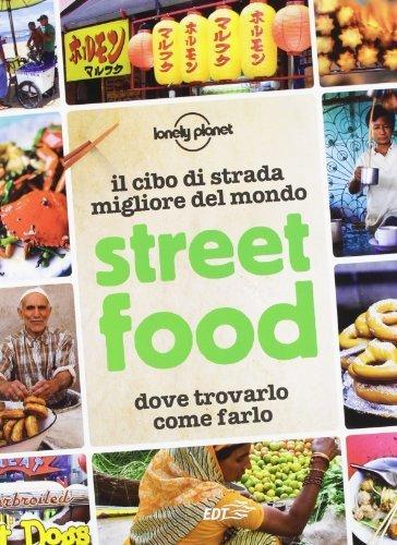 Street food. Il cibo di strada migliore del mondo. Dove trovarlo, come farlo (Lonely Planet) di Dapino, C. (2012) Tapa blanda