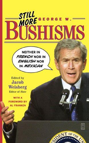 Still More George W. Bushisms:
