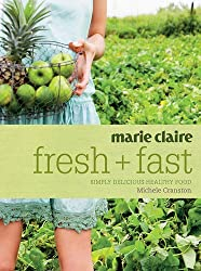 Marie Claire Fresh + Fast: Simply Delicious Healthy Food