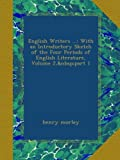 English Writers ...: With an Introductory Sketch of the Four Periods of English Literature, Volume 2, part 1