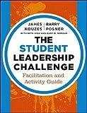 The Student Leadership Challenge: Facilitation and Activity Guide (J-B Leadership Challenge)