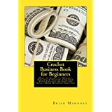 Crochet Business Book for Beginners: How to Start-up, Market, Finance & Stitche together Your Crochet or Knitting Small Home Business Fortune! (English Edition)