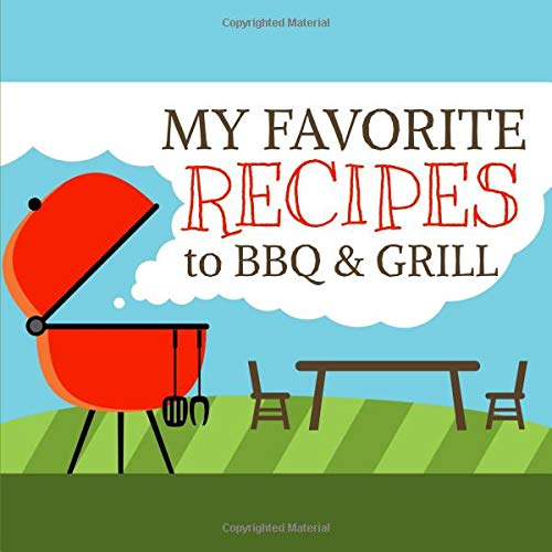 Gas-char Grill (My Favorite Recipes to BBQ & Grill: A Blank Cookbook Journal to Write in Your Own Recipes)