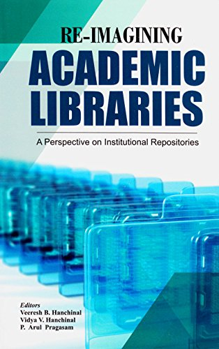 Re-Imagining Academic Libraries: A Perspective on Institutional Repositories