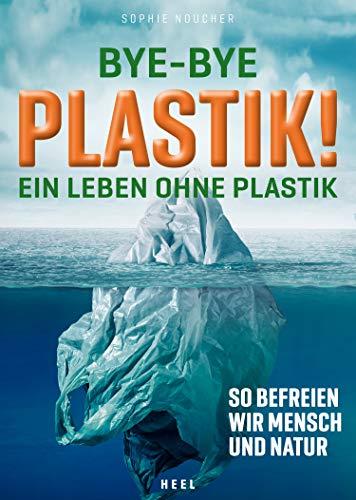 Bye-Bye Plastik!: Ein Leben ohne Plastik - So befreien wir Mensch und Natur