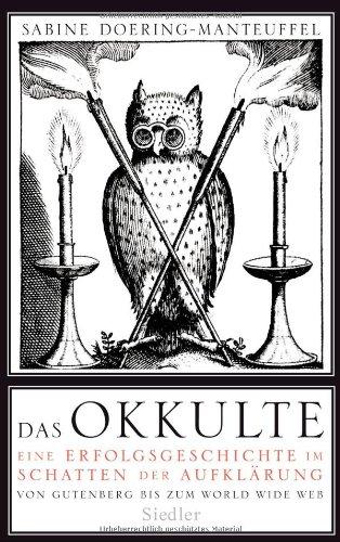 Download Das Okkulte: Eine Erfolgsgeschichte im Schatten der Aufklärung  - Von Gutenberg bis zum World Wide Web