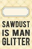 Sawdust Is Man Glitter: Liniertes Notizbuch, Journal, Tagebuch, Organizer, Planer