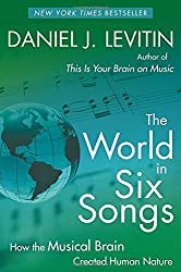 The World in Six Songs: How the Musical Brain Created Human Nature by Daniel J. Levitin (2009-07-28)