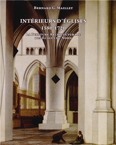 Intérieurs d'églises : La peinture architecturale des écoles du nord (1580-1720) par Bernard Maillet