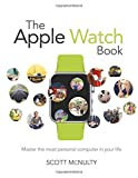 The Apple Watch Book: Master the most personal computer in your life