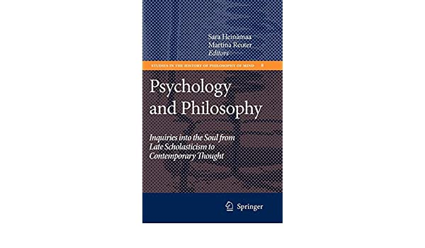 Psychology And Philosophy: Inquiries Into The Soul From Late Scholasticism To Ontemporary Thought