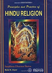 Principles and practice of Hindu religion =: Sanatana dharma sastra : a comparative study of the ancient tradition and the perennial philosophy (Bhaavan's book university): 1