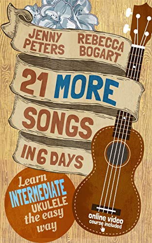 21 More Songs in 6 Days: Learn Intermediate Ukulele the Easy Way: Book + Online Video (Beginning Ukulele Songs 4) (English Edition)