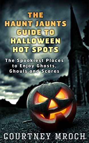 The Haunt Jaunts Guide to Halloween Hot Spots: The Spookiest Places to Enjoy Ghosts, Ghouls and Scares (English Edition)