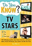 Do You Know TV Stars?: 100 Challenging Questions about Sitcom Characters, Soap Opera Villains, Heroes and Heavies, News Anchors and Talk Show