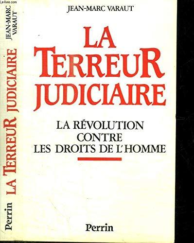 LA TERREUR JUDICIAIRE. La Révolution contre les droits de l'homme par Jean-Marc Varaut