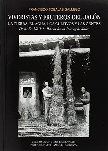 Viveristas y fruteros del Jalón. La tierra, el agua, los cultivos y las gentes. desde Embid hasta Purroy del Jalón. por Francisco Tobajas Gallegol