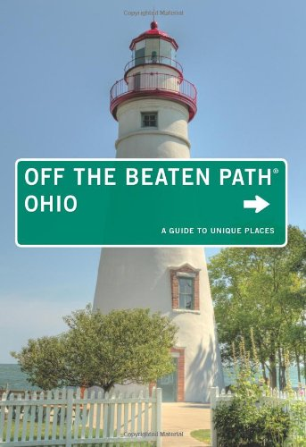 Ohio Off the Beaten Path (R): A Guide To Unique Places
